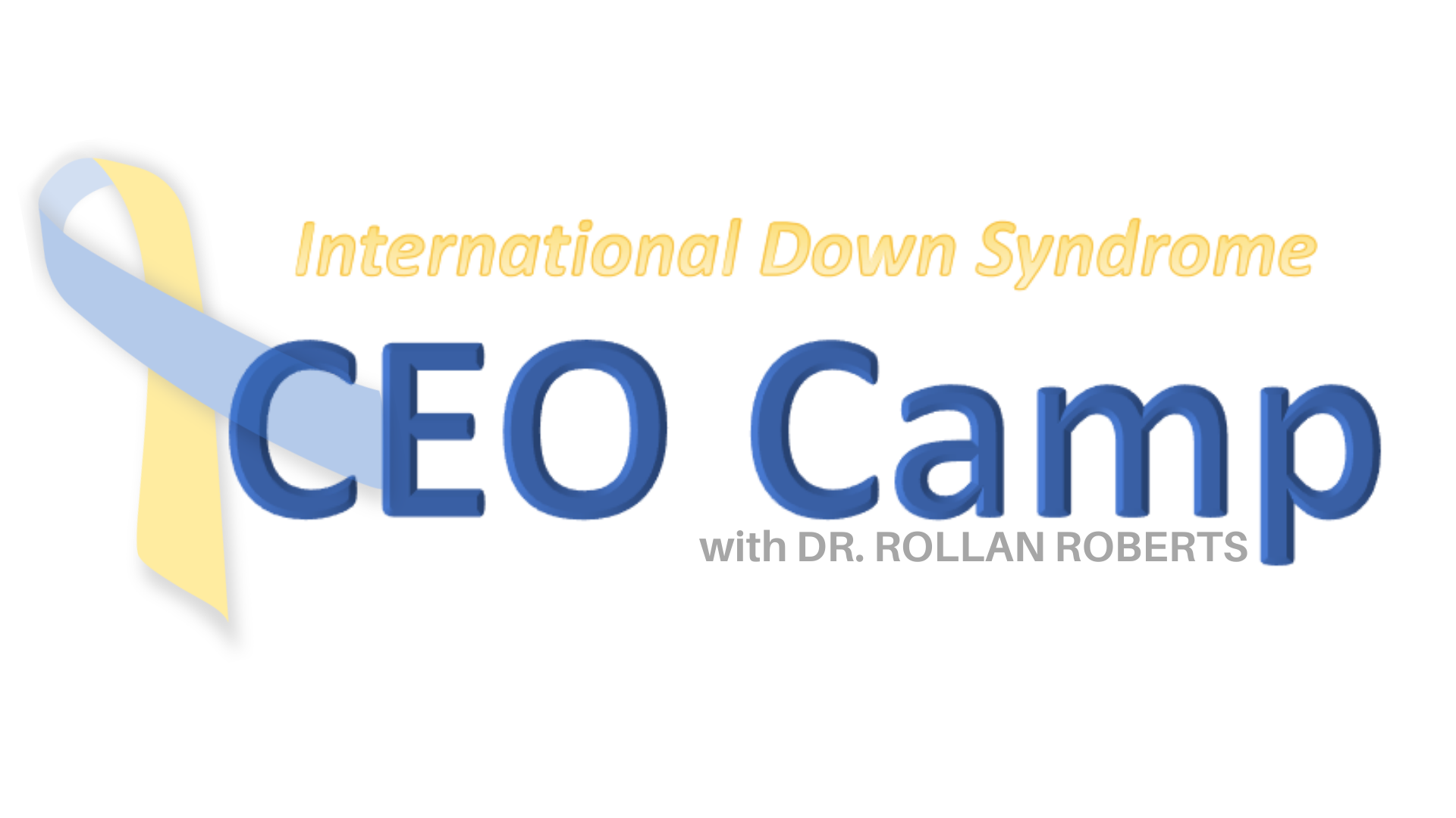 Disability Down syndrome CEO Camp. Dr. Rollan Roberts.